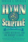 Hymn and Scripture Selection Guide : A Cross-Reference Tool for Worship Leaders, Spencer, Donald A., 0801083397