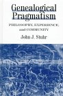 Genealogical Pragmatism : Philosophy, Experience, and Community, Stuhr, John J., 0791435571