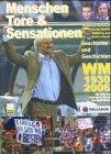 Menschen, Tore & Sensationen: WM 1930-2006. Geschichte und Geschichten