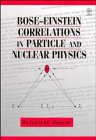 Bose-Einstein Correlations in Particle and Nuclear Physics : A Collection of Reprints, Weiner, Richard M., 0471969796