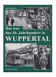 Das war das 20. Jahrhundert in Wuppertal