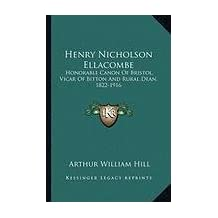 Henry Nicholson Ellacombe: Honorable Canon of Bristol, Vicar of Bitton and Rural Dean, Honorable Canon of Bristol, Vicar of Bitton and Rural Dean