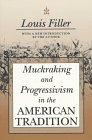 Muckraking and Progressivism in the American Tradition, Filler, Louis, 156000875X