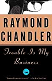 Trouble Is My Business: A Novel (Philip Marlowe series)