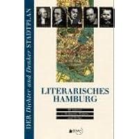 Literarisches Hamburg: 99 Autoren - Wohnorte, Wirken, und Werke (Der Dichter- und Denker-Stadtplan)
