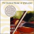 The Dance Music Of Ireland: Jigs & Reels