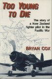 Too Young to Die: The Story of a New Zealand Fighter Pilot in the Pacific War