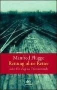 Rettung ohne Retter: oder: Ein Zug aus Theresienstadt