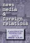 News Media and Foreign Relations, Abbas Malek, 1567502725