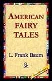 American Fairy Tales, L. Frank Baum, 1421809729