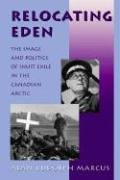 Relocating Eden: The Image and Politics of Inuit Exile in the Canadian Arctic (Arctic Visions Series)
