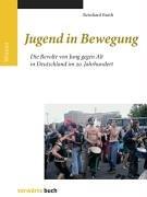 Jugend in Bewegung: Die Revolte von Jung und Alt in Deutschland im 20. Jahrhundert