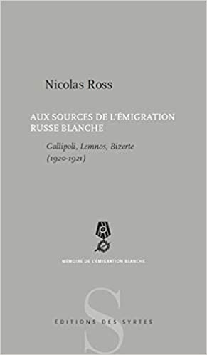 Amazon Fr Aux Sources De L Emigration Russe Blanche Gallipoli Lemnos Bizerte 1920 1921 Ross Nicolas Livres