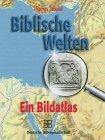 Biblische Welten: Ein Bildatlas