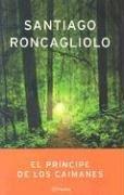 El Principe De Los Caimanes/ the Alligator Prince (Autores Espanoles E Iberoamericanos) (Spanish Edition) Santiago Roncagliolo