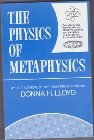 The Physics of Metaphysics : Everything You Wanted to Know about the Universe and Your Place in It, but Did Not Know What to Ask, Lloyd, Donna H., 0962729132