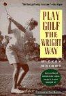 Play Golf the Wright Way, Mickey Wright, 0878338128