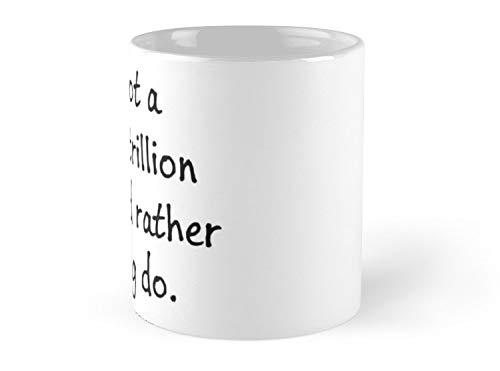 (I'Ve Got A Million Trillion Things I'D Rather Do Mug - 11oz Mug - Best gift for family friends)