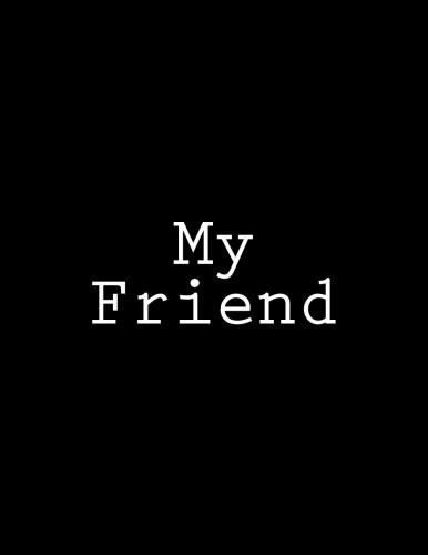 My Friend: Notebook Large Size 8.5 x 11 Ruled 150 Pages by Wild Pages Press