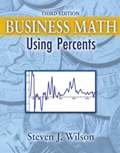 Business Math : Using Percents, Wilson, Steven J., 146520377X