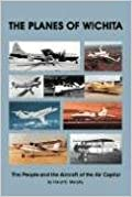 The Planes of Wichita: The People and the Aircraft of the Air Capital