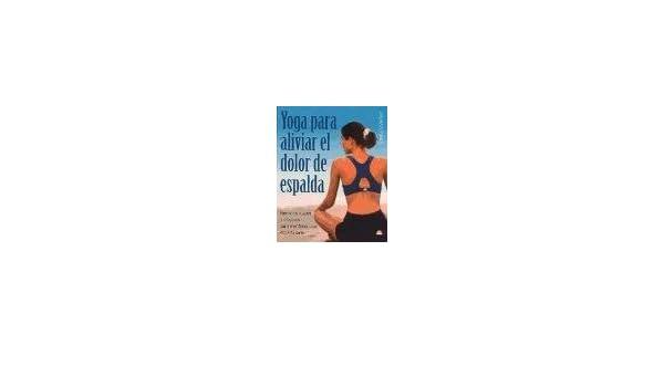 Yoga Para Aliviar El Dolor De Espalda/The Yoga Back Book ...