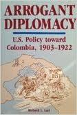 Arrogant Diplomacy: U.S. Policy Toward Colombia, 1903-1922