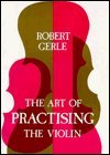The Art of Practicing the Violin, Gerle, Robert, 0852495064