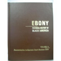 Ebony Pictorial History of Black America, Vol. 2: Reconstruction to Supreme Court Decision 1954