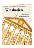 Wiesbaden: Eine kleine Stadtgeschichte