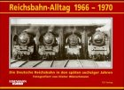 Reichsbahn-Alltag 1966-1970