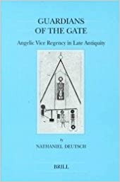 Guardians of the Gate: Angelic Vice Regency in Late Antiquity (Brill's Series in Jewish Studies)