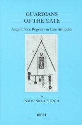 Guardians of the Gate: Angelic Vice Regency in Late Antiquity (Brill's Series in Jewish (Angelic Series)