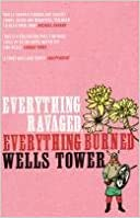 [Everything Ravaged Everything Burned] (By: Wells Tower) [published: April, 2010]