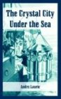 The Crystal City under the Sea, Andre Laurie, 1410106950