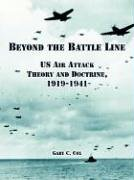 Read Online Beyond the Battle Line: US Air Attack Theory and Doctrine, 1919-1941 ebook