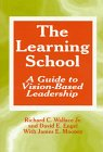 The Learning School : A Guide to Vision-Based Leadership, Wallace, Richard C., Jr. and Engel, David E., 0803964099