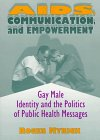 AIDS, Communication, and Empowerment : Gay Male Identity and the Politics of Public Health Messages, Roger Myrick, 1560239077