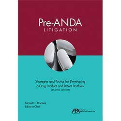 Pre-ANDA Litigation: Strategies and Tactics for Developing a Drug Product and Patent Portfolio, Second Edition