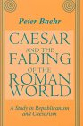 img - for Caesar and the Fading of the Roman World: A Study in Republicanism and Caesarism book / textbook / text book