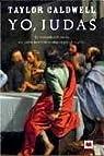 Yo, Judas/ I, Judas: La Verdadera Historia De Judas Iscariote, Contada Por El Mismo par Caldwell