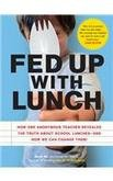 Price comparison product image Fed Up With Lunch (How One anonymous techer revealed the truth about school lunches-and how we can change them)