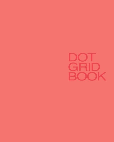 - Dot Grid Book: Dot Grid Notebook, 8 X 10, 170 pages