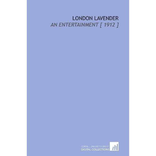 London Lavender: An Entertainment [ 1912 ] E. V. (Edward Verrall) Lucas