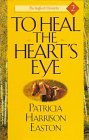 To Heal the Heart's Eye, Patricia H. Easton, 0892839511
