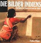 Die Bilder Indiens. Die Kunst der Frauen im Land der Götter