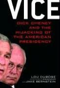 Vice: Dick Cheney and the Hijacking of the American Presidency by [Dubose, Lou, Bernstein, Jake]