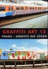 Graffiti Art, Bd.13, Trains - Graffiti auf Zügen