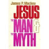 Jesus, the Man and the Myth, Mackey, James P., 0809121697
