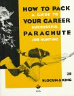 How to Pack Your Career Parachute : A Guide to Successful Job Hunting, Slocum, John W. and King, G. Scott, 0538853557